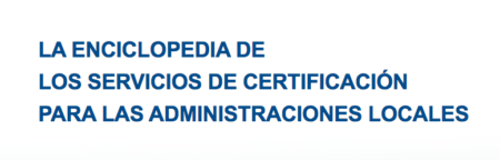 La enciclopedia de los servicios de certificación para las administraciones locales. FEMP