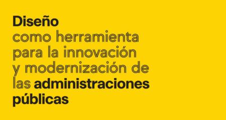 Diseño como herramienta para la innovación y modernización de las administraciones públicas